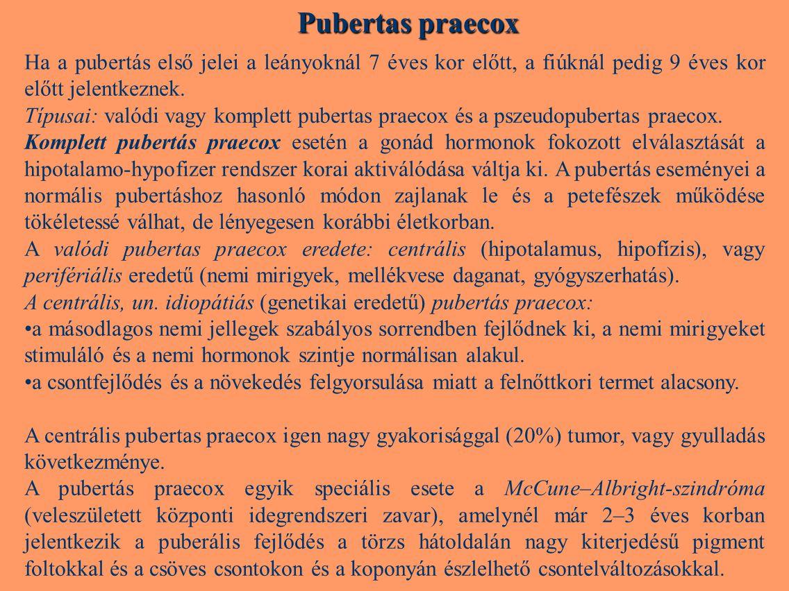 Pubertas praecox Ha a pubertás első jelei a leányoknál 7 éves kor előtt, a fiúknál pedig 9 éves kor előtt jelentkeznek. Típusai: valódi vagy komplett