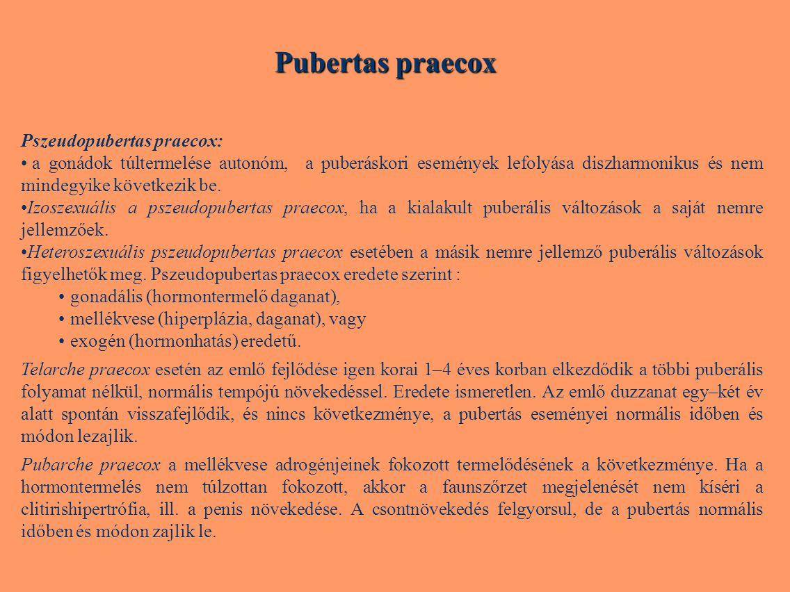 Pubertas praecox Pszeudopubertas praecox: • a gonádok túltermelése autonóm, a puberáskori események lefolyása diszharmonikus és nem mindegyike követke