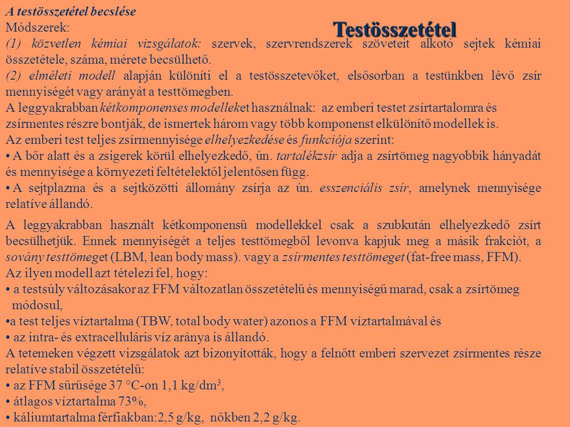 Testösszetétel A testösszetétel becslése Módszerek: (1) közvetlen kémiai vizsgálatok: szervek, szervrendszerek szöveteit alkotó sejtek kémiai összetét