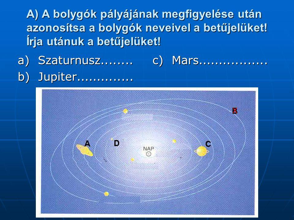 A) A bolygók pályájának megfigyelése után azonosítsa a bolygók neveivel a betűjelüket! Írja utánuk a betűjelüket! a) Szaturnusz........ b) Jupiter....