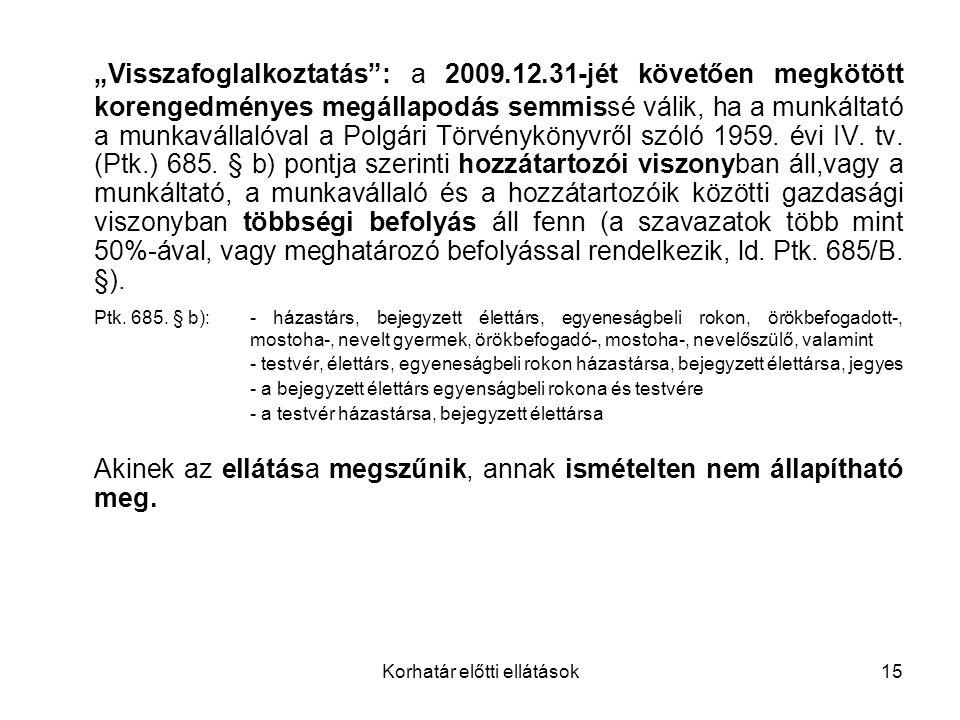 """Korhatár előtti ellátások15 """"Visszafoglalkoztatás : a 2009.12.31-jét követően megkötött korengedményes megállapodás semmissé válik, ha a munkáltató a munkavállalóval a Polgári Törvénykönyvről szóló 1959."""