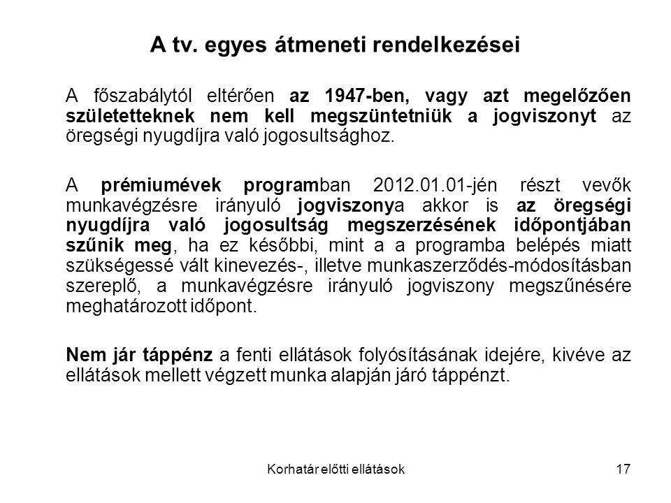Korhatár előtti ellátások17 A tv.