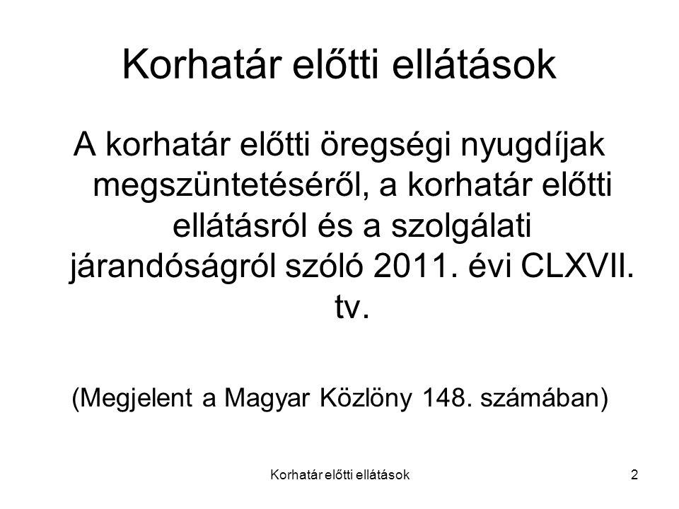 Korhatár előtti ellátások2 A korhatár előtti öregségi nyugdíjak megszüntetéséről, a korhatár előtti ellátásról és a szolgálati járandóságról szóló 2011.