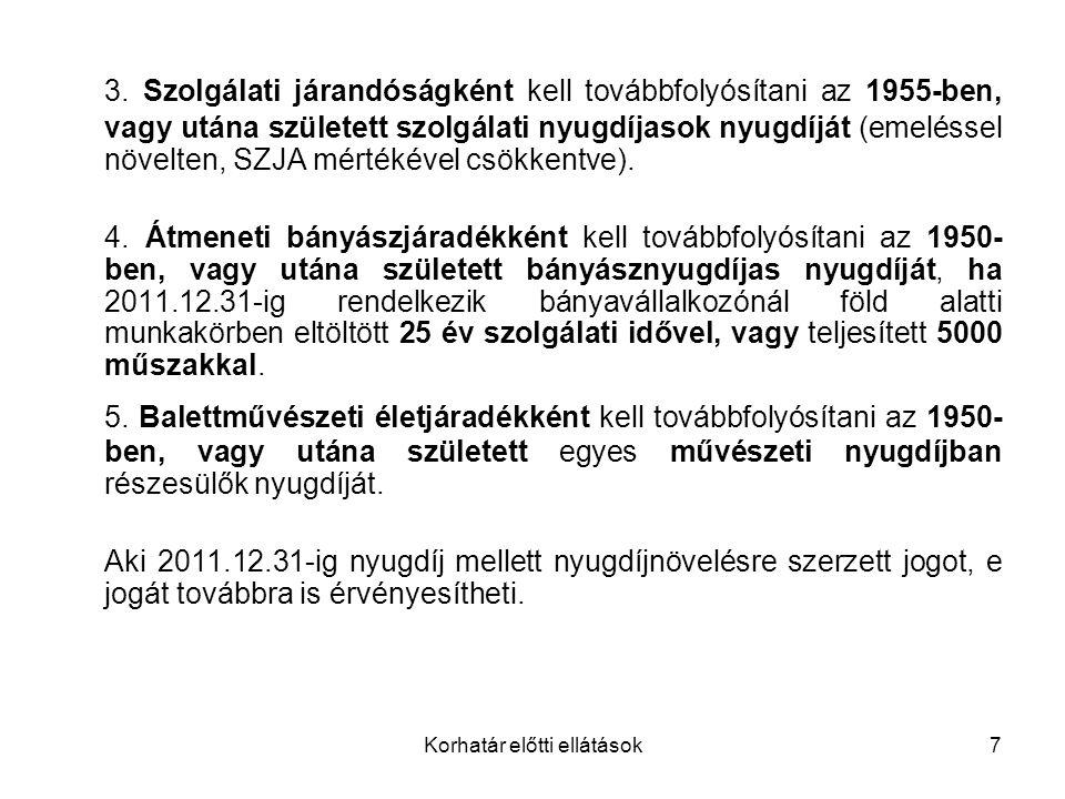 Korhatár előtti ellátások8 Új megállapítások 2012.01.01-jétől I.Korhatár előtti ellátások megállapítása A korhatár előtti ellátásra jogosultság együttes feltétele, hogy a jogosult az ellátás kezdő napján biztosítási jogviszonyban nem állhat, és rendszeres pénzellátásban (1993.