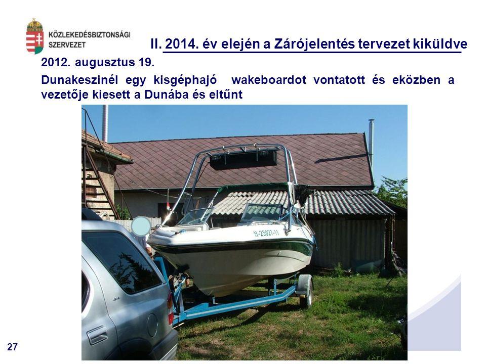 27 II. 2014. év elején a Zárójelentés tervezet kiküldve 2012. augusztus 19. Dunakeszinél egy kisgéphajó wakeboardot vontatott és eközben a vezetője ki