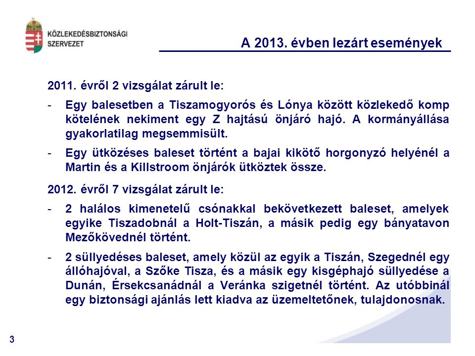 3 A 2013. évben lezárt események 2011. évről 2 vizsgálat zárult le: -Egy balesetben a Tiszamogyorós és Lónya között közlekedő komp kötelének nekiment