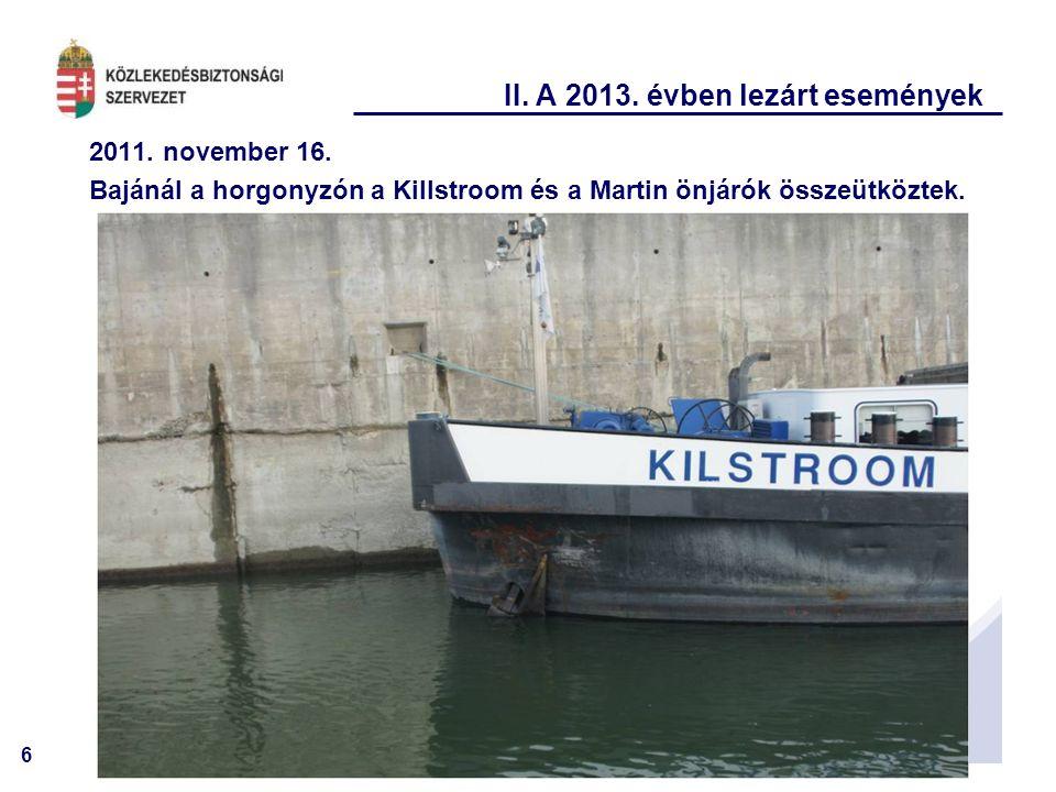 6 II. A 2013. évben lezárt események 2011. november 16. Bajánál a horgonyzón a Killstroom és a Martin önjárók összeütköztek.