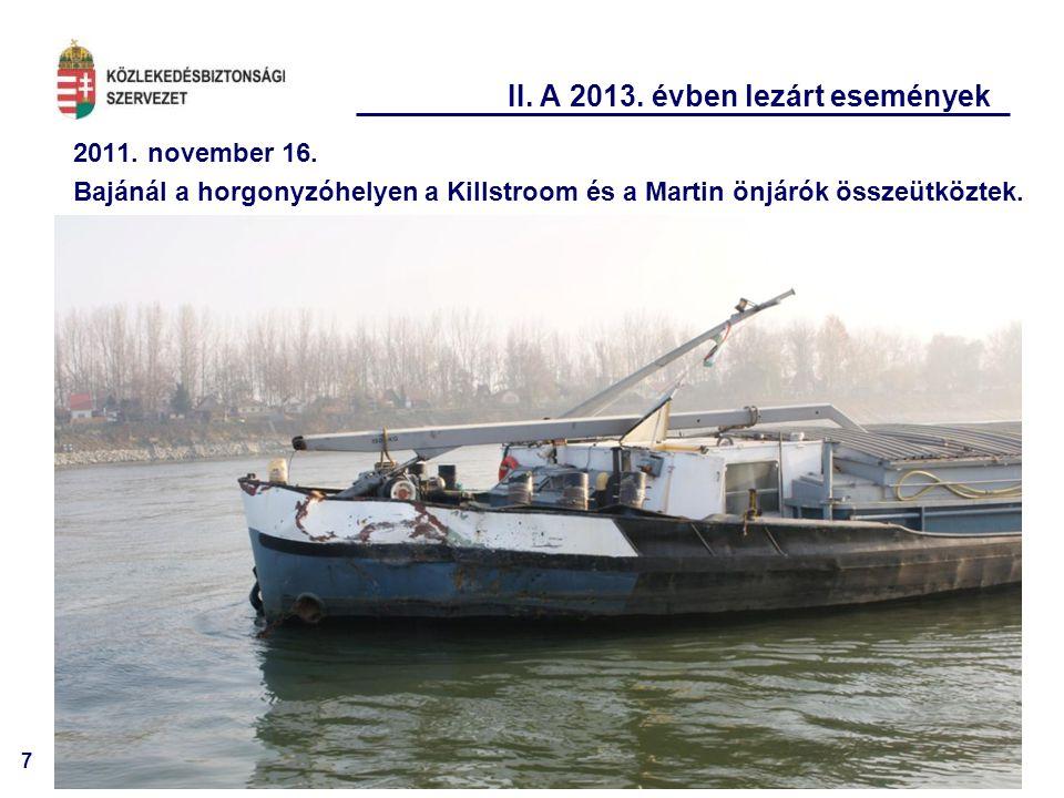 7 II. A 2013. évben lezárt események 2011. november 16. Bajánál a horgonyzóhelyen a Killstroom és a Martin önjárók összeütköztek.