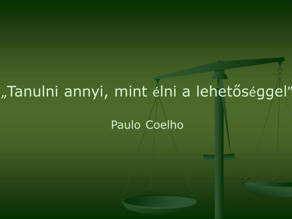 """ Tanulni annyi, mint é lni a lehetős é ggel "" Paulo Coelho"