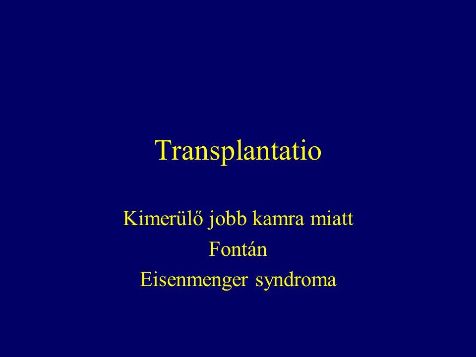 Transplantatio Kimerülő jobb kamra miatt Fontán Eisenmenger syndroma