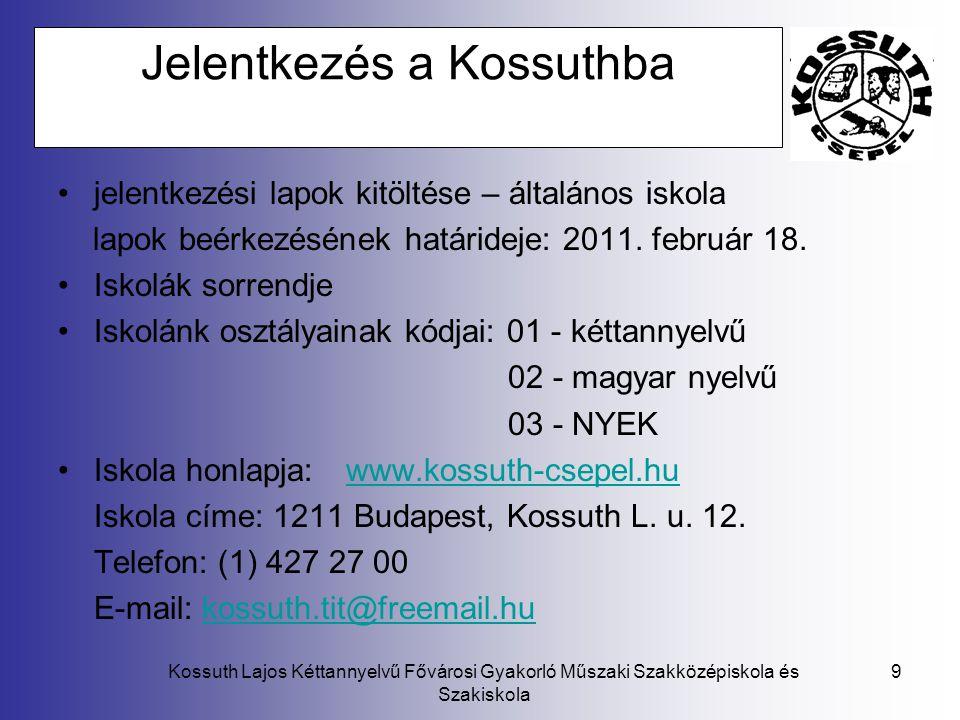 Kossuth Lajos Kéttannyelvű Fővárosi Gyakorló Műszaki Szakközépiskola és Szakiskola 9 Jelentkezés a Kossuthba •jelentkezési lapok kitöltése – általános