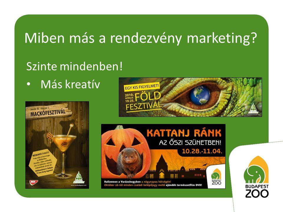 Miben más a rendezvény marketing Szinte mindenben! • Más kreatív