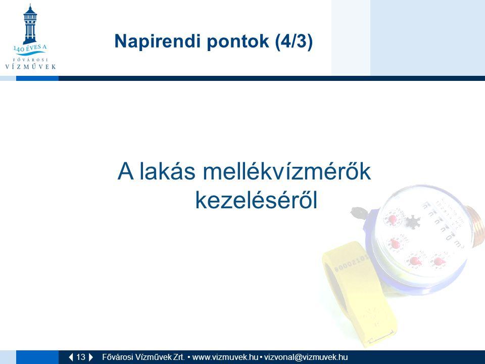 13 Fővárosi Vízművek Zrt. • www.vizmuvek.hu • vizvonal@vizmuvek.hu Napirendi pontok (4/3) A lakás mellékvízmérők kezeléséről
