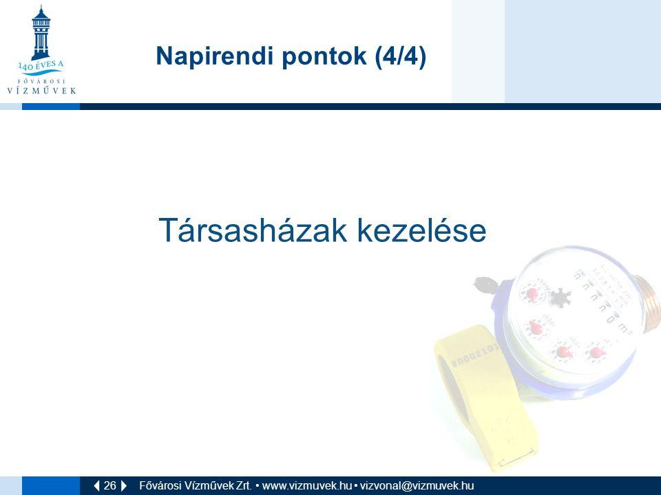 26 Fővárosi Vízművek Zrt. • www.vizmuvek.hu • vizvonal@vizmuvek.hu Napirendi pontok (4/4) Társasházak kezelése