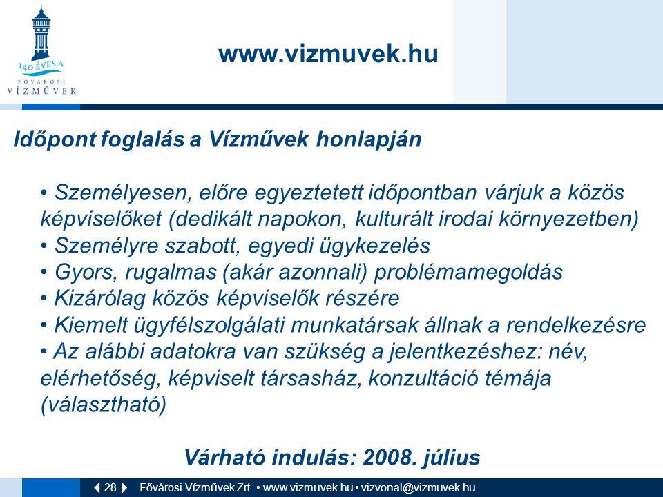 28 Fővárosi Vízművek Zrt. • www.vizmuvek.hu • vizvonal@vizmuvek.hu Időpont foglalás a Vízművek honlapján • Személyesen, előre egyeztetett időpontban v