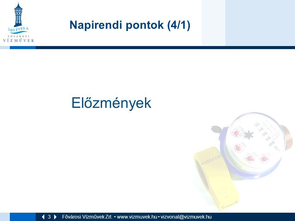 3 Fővárosi Vízművek Zrt. • www.vizmuvek.hu • vizvonal@vizmuvek.hu Napirendi pontok (4/1) Előzmények