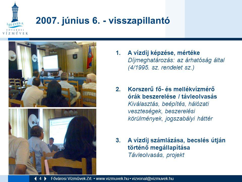 4 Fővárosi Vízművek Zrt. • www.vizmuvek.hu • vizvonal@vizmuvek.hu 2007. június 6. - visszapillantó 1.A vízdíj képzése, mértéke Díjmeghatározás: az árh