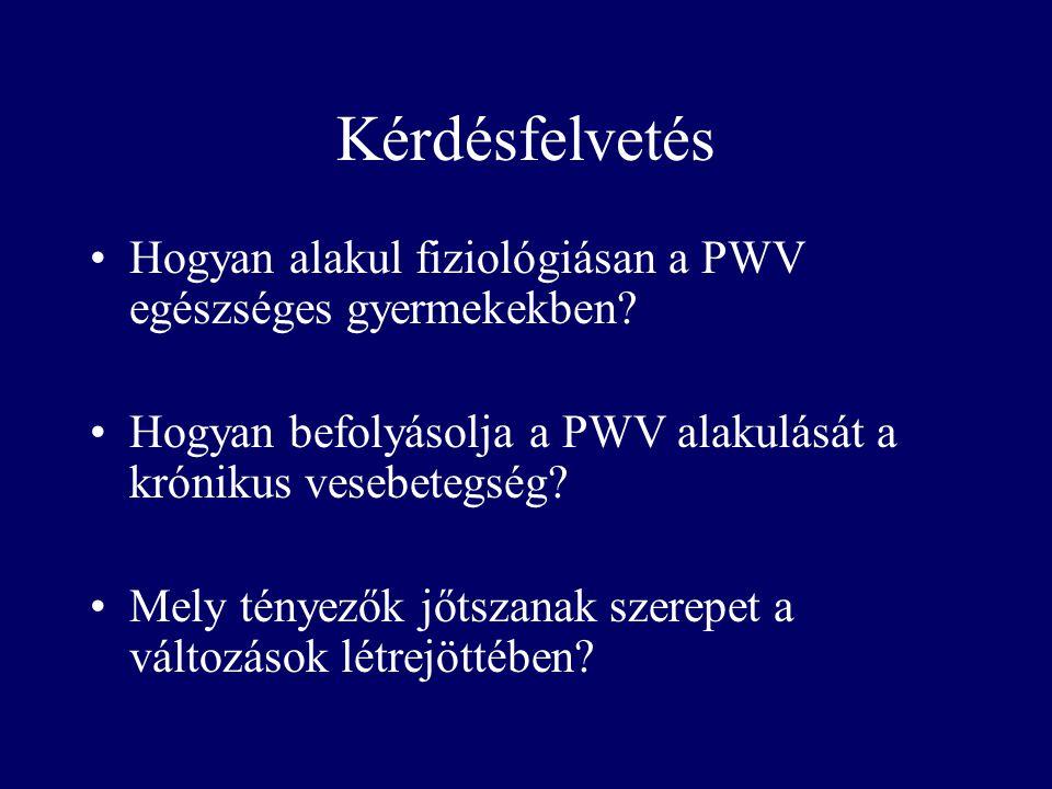 Kérdésfelvetés •Hogyan alakul fiziológiásan a PWV egészséges gyermekekben? •Hogyan befolyásolja a PWV alakulását a krónikus vesebetegség? •Mely tényez