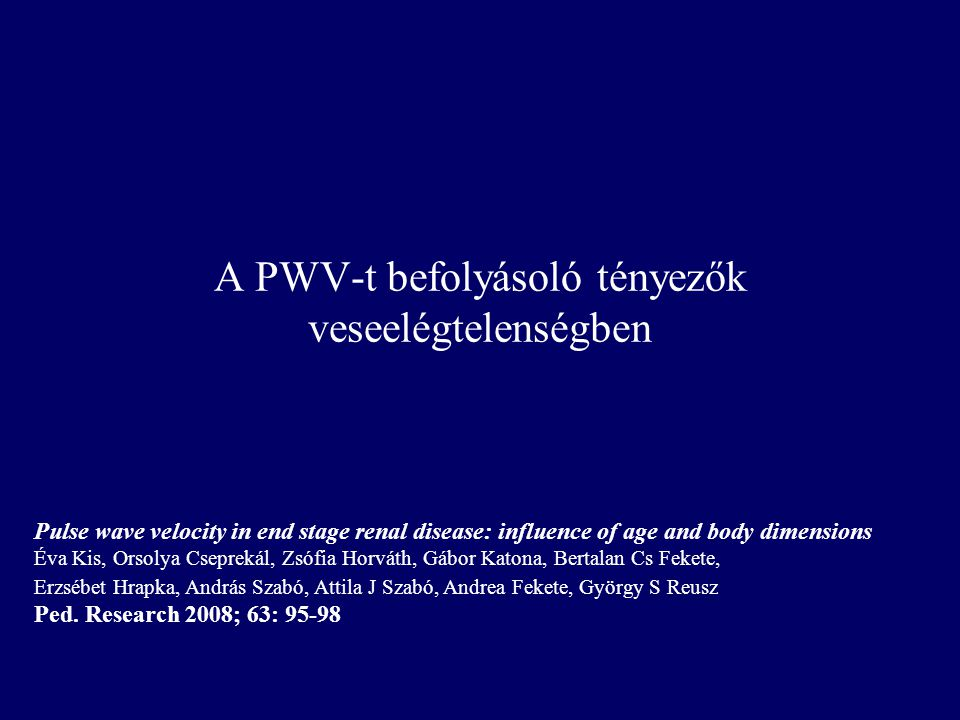 A PWV-t befolyásoló tényezők veseelégtelenségben Pulse wave velocity in end stage renal disease: influence of age and body dimensions Éva Kis, Orsolya