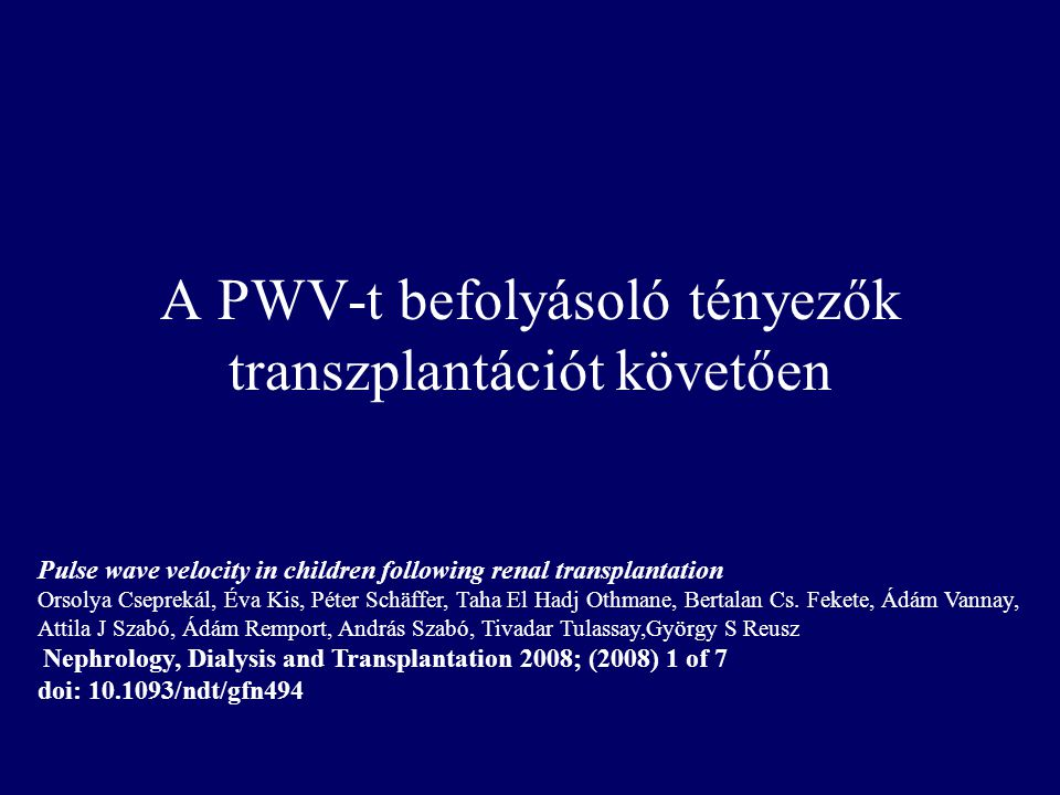A PWV-t befolyásoló tényezők transzplantációt követően Pulse wave velocity in children following renal transplantation Orsolya Cseprekál, Éva Kis, Pét