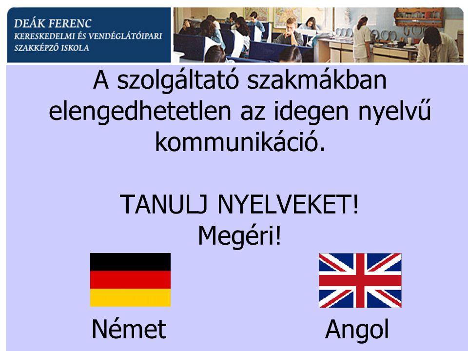 A szolgáltató szakmákban elengedhetetlen az idegen nyelvű kommunikáció. TANULJ NYELVEKET! Megéri! NémetAngol