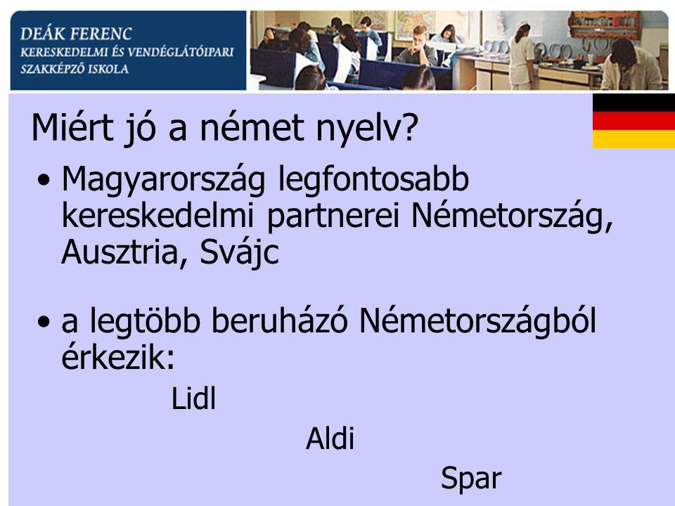 Miért jó a német nyelv? •Magyarország legfontosabb kereskedelmi partnerei Németország, Ausztria, Svájc •a legtöbb beruházó Németországból érkezik: Lid