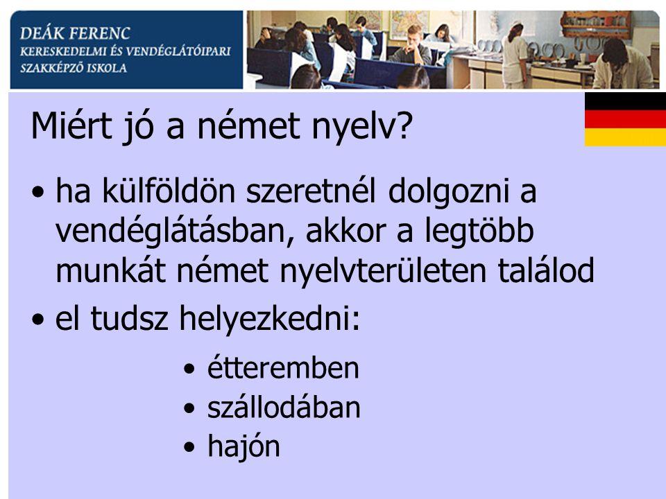 •étteremben •szállodában •hajón Miért jó a német nyelv? •ha külföldön szeretnél dolgozni a vendéglátásban, akkor a legtöbb munkát német nyelvterületen