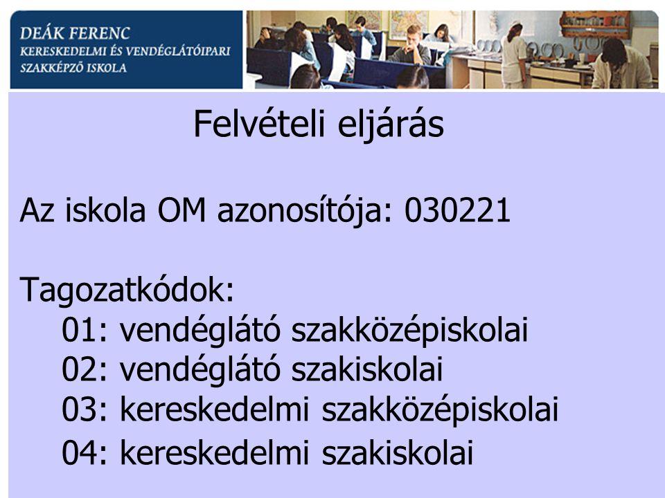 Felvételi eljárás Az iskola OM azonosítója: 030221 Tagozatkódok: 01: vendéglátó szakközépiskolai 02: vendéglátó szakiskolai 03: kereskedelmi szakközép