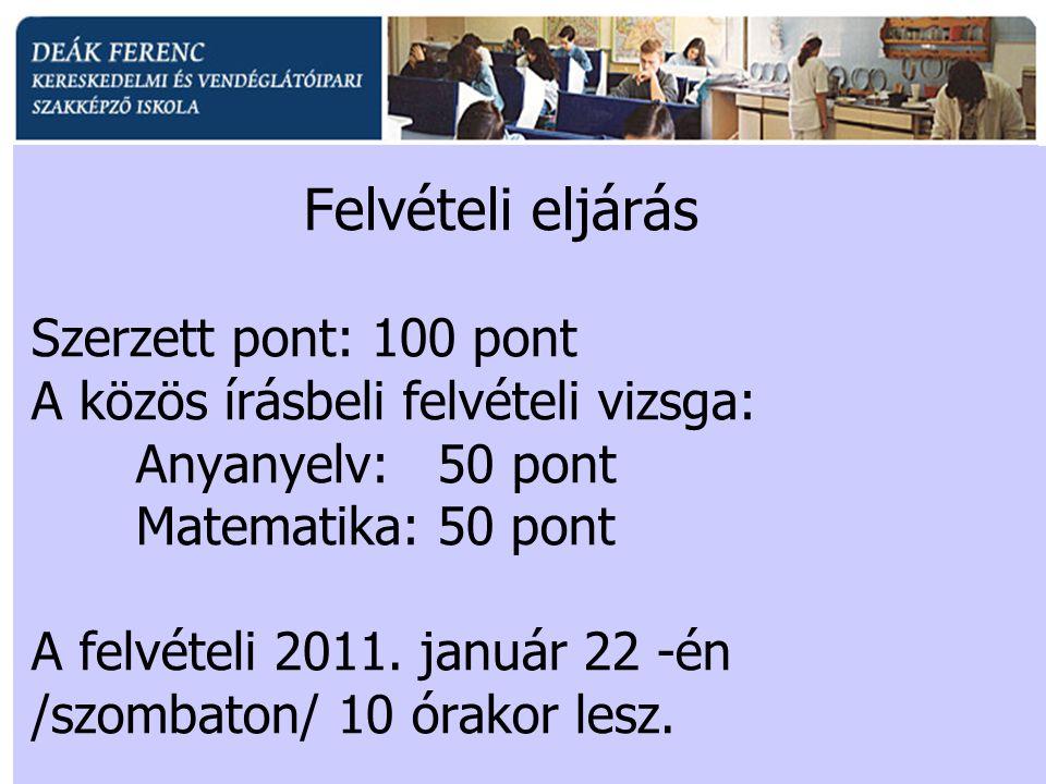 Felvételi eljárás Szerzett pont: 100 pont A közös írásbeli felvételi vizsga: Anyanyelv: 50 pont Matematika: 50 pont A felvételi 2011. január 22 -én /s
