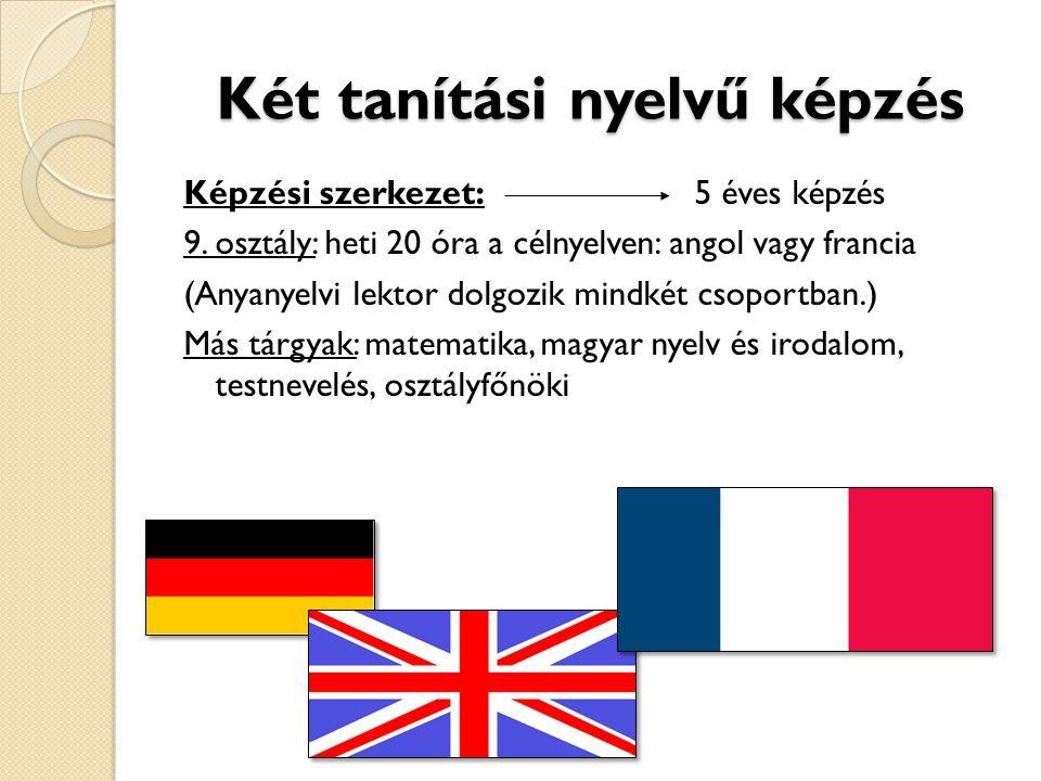Két tanítási nyelvű képzés Képzési szerkezet:5 éves képzés 9. osztály: heti 20 óra a célnyelven: angol vagy francia (Anyanyelvi lektor dolgozik mindké