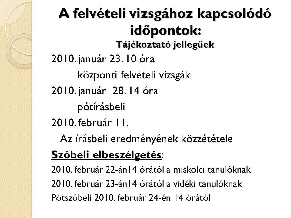 A felvételi vizsgához kapcsolódó időpontok: Tájékoztató jellegűek 2010. január 23. 10 óra központi felvételi vizsgák 2010. január 28. 14 óra pótírásbe