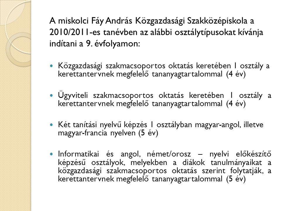 A miskolci Fáy András Közgazdasági Szakközépiskola a 2010/2011-es tanévben az alábbi osztálytípusokat kívánja indítani a 9. évfolyamon:  Közgazdasági