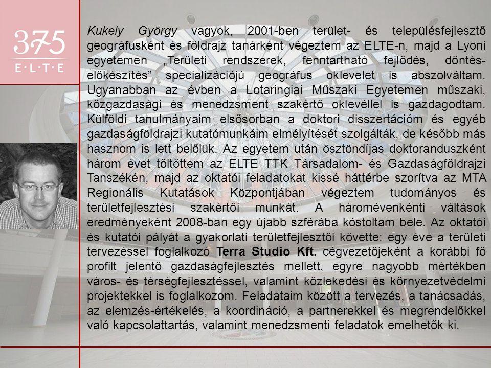 """Kukely György vagyok, 2001-ben terület- és településfejlesztő geográfusként és földrajz tanárként végeztem az ELTE-n, majd a Lyoni egyetemen """"Területi"""