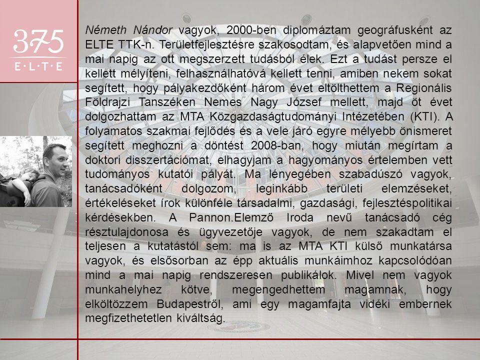 Németh Nándor vagyok, 2000-ben diplomáztam geográfusként az ELTE TTK-n. Területfejlesztésre szakosodtam, és alapvetően mind a mai napig az ott megszer