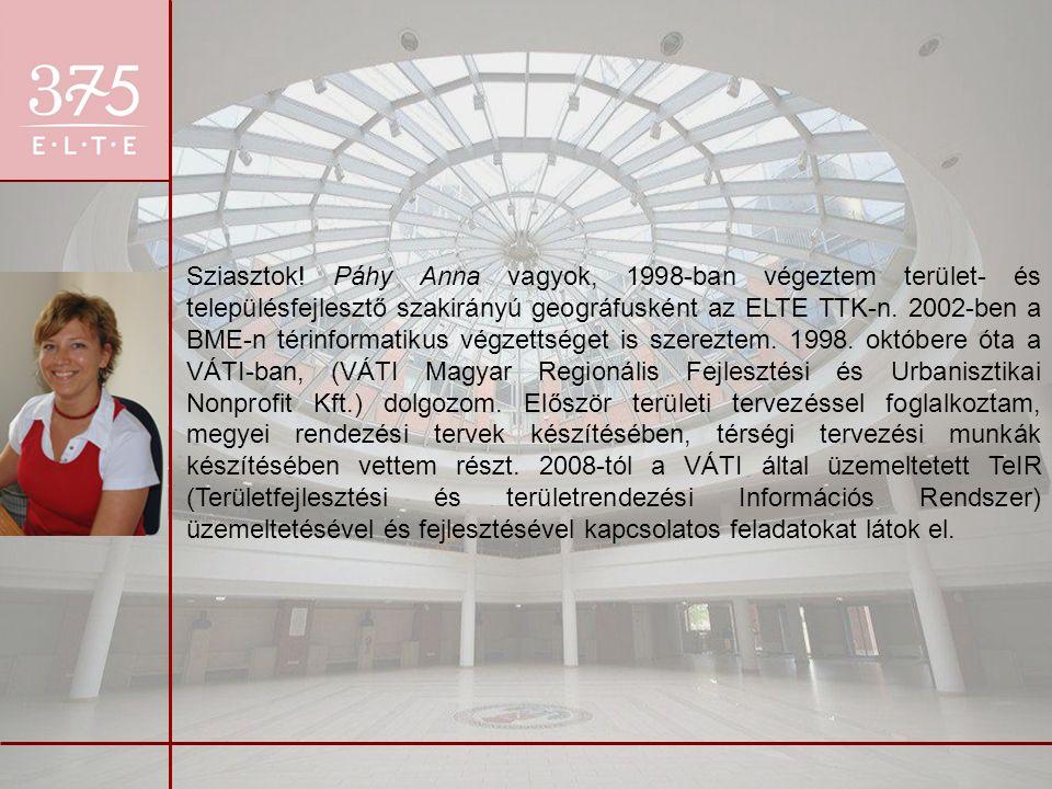 Sziasztok! Páhy Anna vagyok, 1998-ban végeztem terület- és településfejlesztő szakirányú geográfusként az ELTE TTK-n. 2002-ben a BME-n térinformatikus