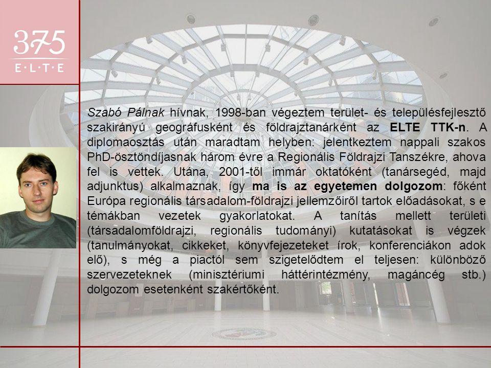 Szabó Pálnak hívnak, 1998-ban végeztem terület- és településfejlesztő szakirányú geográfusként és földrajztanárként az ELTE TTK-n. A diplomaosztás utá