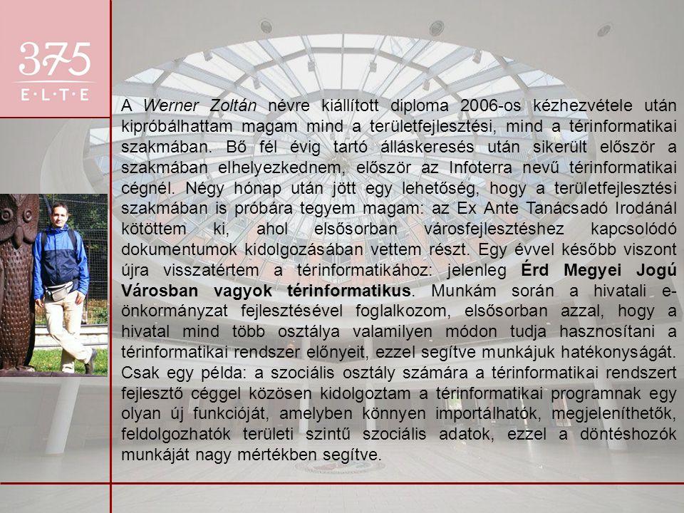 A Werner Zoltán névre kiállított diploma 2006-os kézhezvétele után kipróbálhattam magam mind a területfejlesztési, mind a térinformatikai szakmában. B