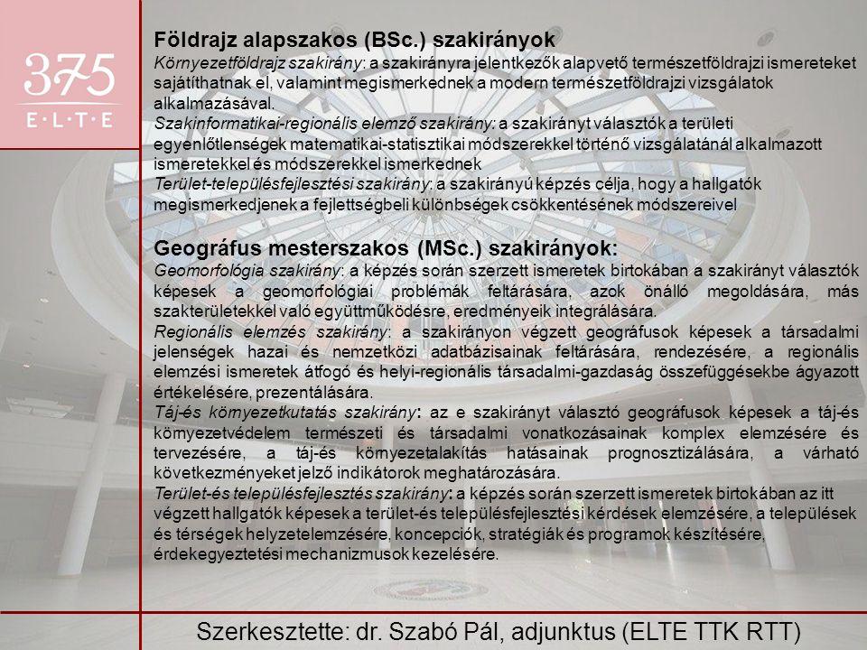 Szerkesztette: dr. Szabó Pál, adjunktus (ELTE TTK RTT) Földrajz alapszakos (BSc.) szakirányok Környezetföldrajz szakirány: a szakirányra jelentkezők a