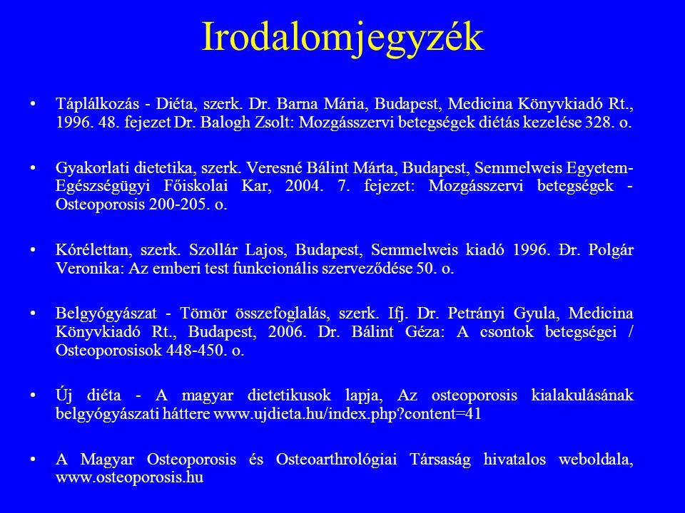 Irodalomjegyzék •Táplálkozás - Diéta, szerk. Dr. Barna Mária, Budapest, Medicina Könyvkiadó Rt., 1996. 48. fejezet Dr. Balogh Zsolt: Mozgásszervi bete