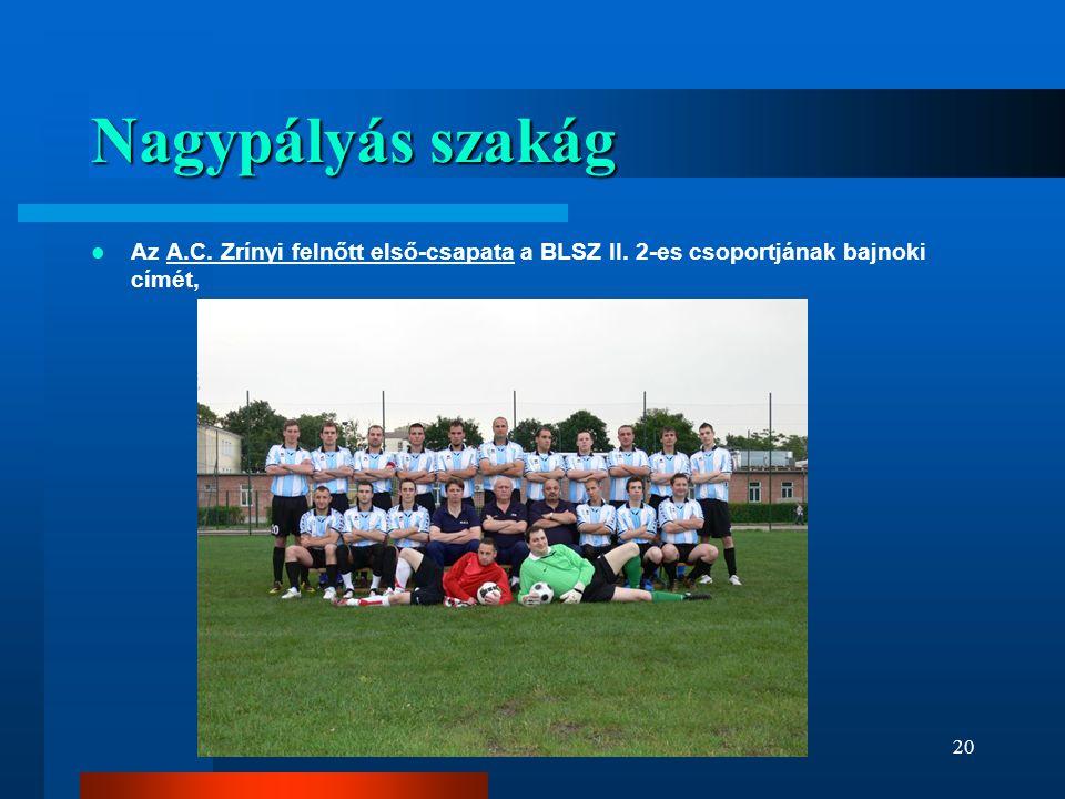 Nagypályás szakág  Az A.C. Zrínyi felnőtt első-csapata a BLSZ II. 2-es csoportjának bajnoki címét, 20
