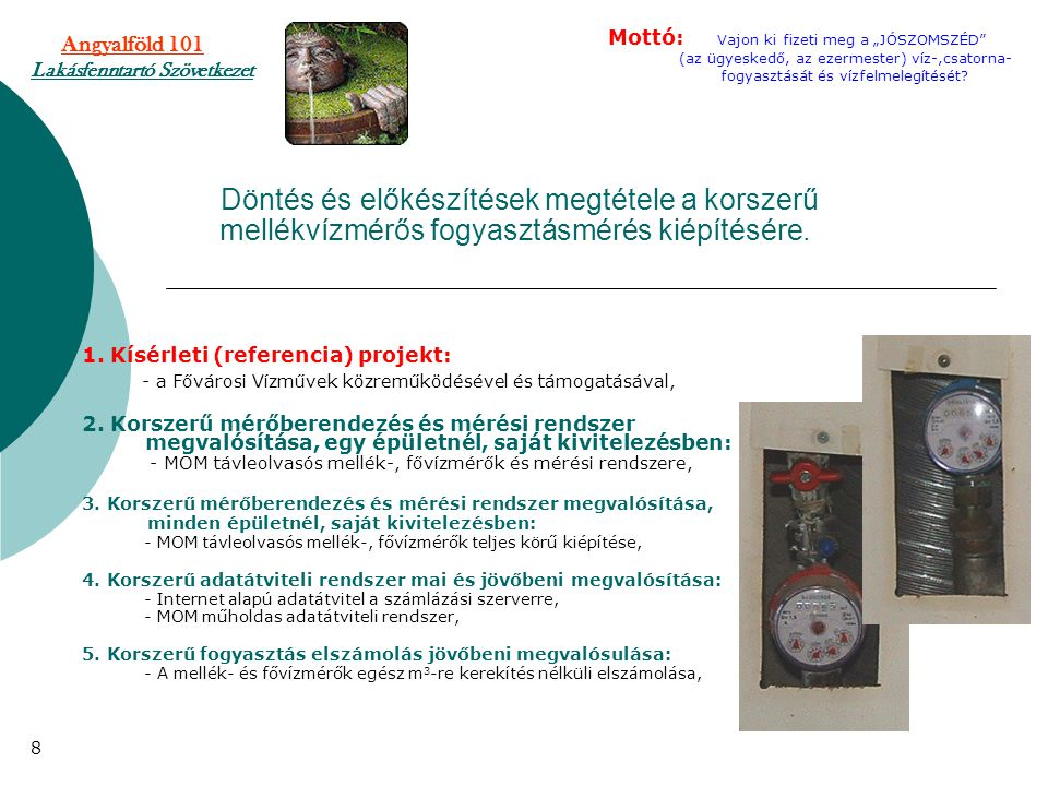 Döntés és előkészítések megtétele a korszerű mellékvízmérős fogyasztásmérés kiépítésére. 1. Kísérleti (referencia) projekt: - a Fővárosi Vízművek közr