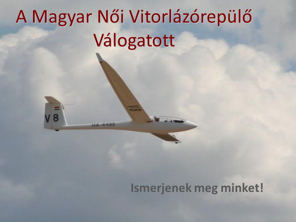 A Magyar Női Vitorlázórepülő Válogatott Ismerjenek meg minket!