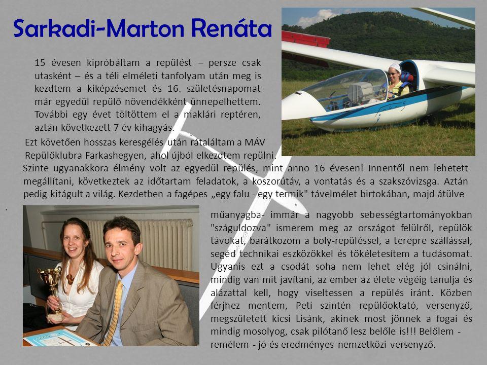 Sarkadi-Marton Renáta 15 évesen kipróbáltam a repülést – persze csak utasként – és a téli elméleti tanfolyam után meg is kezdtem a kiképzésemet és 16.
