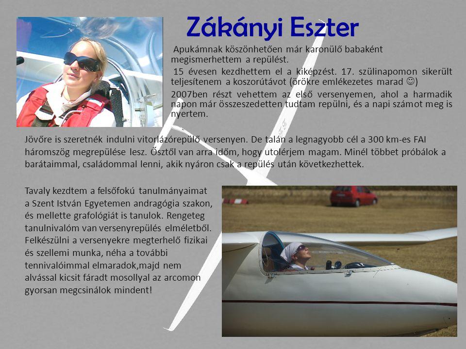 Zákányi Eszter • Apukámnak köszönhetően már karonülő babaként megismerhettem a repülést. • 15 évesen kezdhettem el a kiképzést. 17. szülinapomon siker