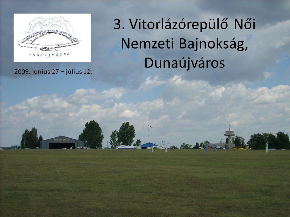 3. Vitorlázórepülő Női Nemzeti Bajnokság, Dunaújváros 2009. j únius 27 – július 12.
