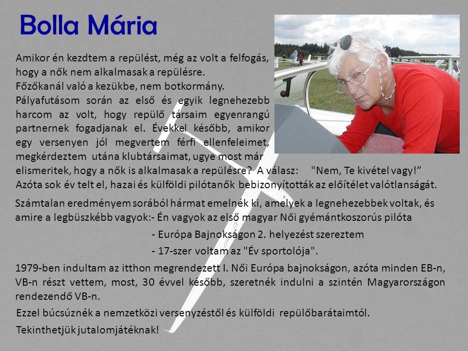 Bolla Mária Számtalan eredményem sorából hármat emelnék ki, amelyek a legnehezebbek voltak, és amire a legbüszkébb vagyok:- Én vagyok az első magyar N