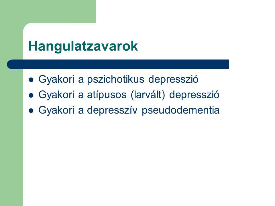 Hangulatzavarok  Gyakori a pszichotikus depresszió  Gyakori a atípusos (larvált) depresszió  Gyakori a depresszív pseudodementia