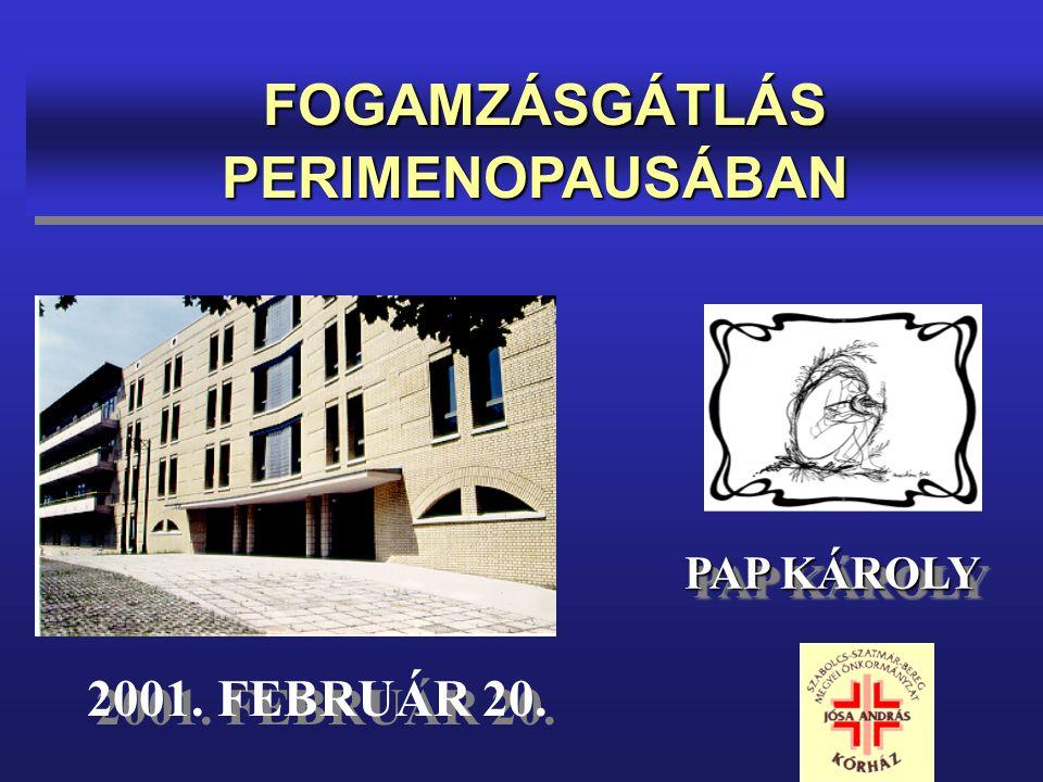 PAP KÁROLY FOGAMZÁSGÁTLÁS PERIMENOPAUSÁBAN FOGAMZÁSGÁTLÁS PERIMENOPAUSÁBAN 2001. FEBRUÁR 20.