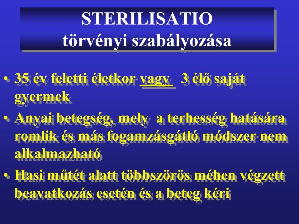 STERILISATIO törvényi szabályozása •35 év feletti életkor vagy 3 élő saját gyermek •Anyai betegség, mely a terhesség hatására romlik és más fogamzásgá
