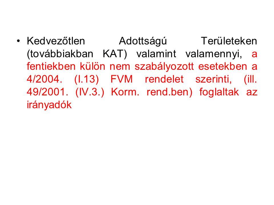 •Kedvezőtlen Adottságú Területeken (továbbiakban KAT) valamint valamennyi, a fentiekben külön nem szabályozott esetekben a 4/2004.